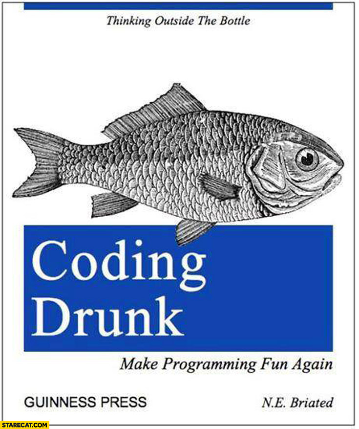Coding drunk make programming fun again book | StareCat.com