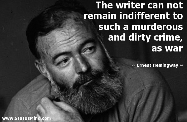 ... and dirty crime, as war - Ernest Hemingway Quotes - StatusMind.com