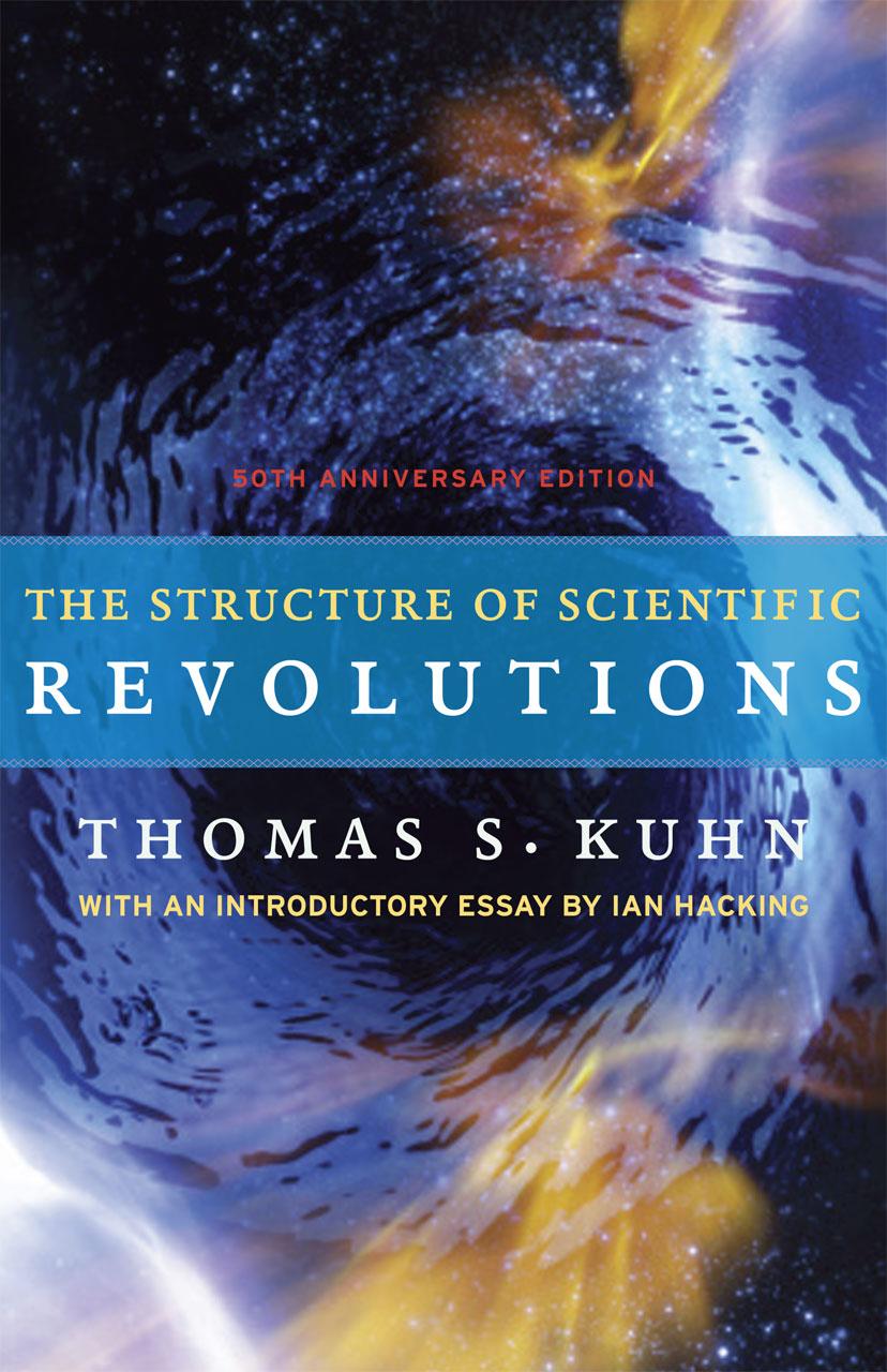The Structure of Scientific Revolutions: 50th Anniversary ...