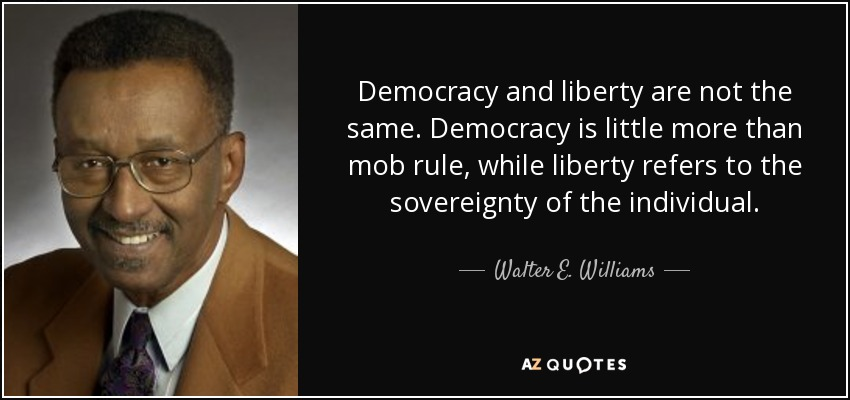 Walter E. Williams quote: Democracy and liberty are not ...