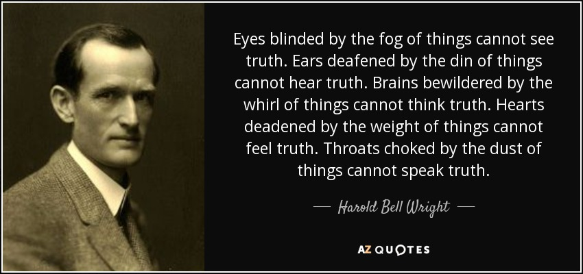 Harold Bell Wright quote: Eyes blinded by the fog of ...