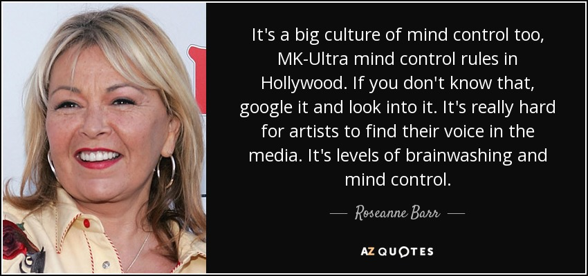 Roseanne Barr quote: It's a big culture of mind control ...