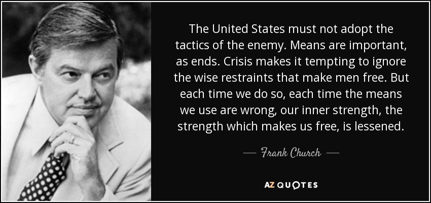 Frank Church quote: The United States must not adopt the ...