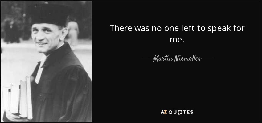 Martin Niemoller quote: There was no one left to speak for me