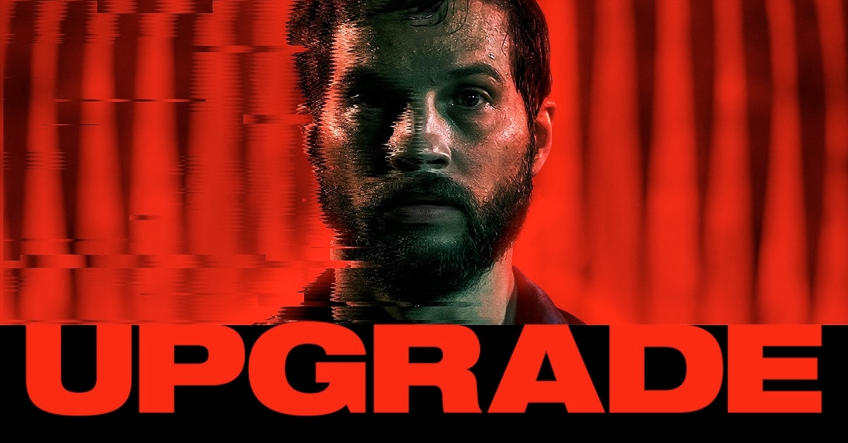 Leigh Whannell's Upgrade Starring Logan Marshall-Green Gets Poster and NSFW Trailer - Dread Central