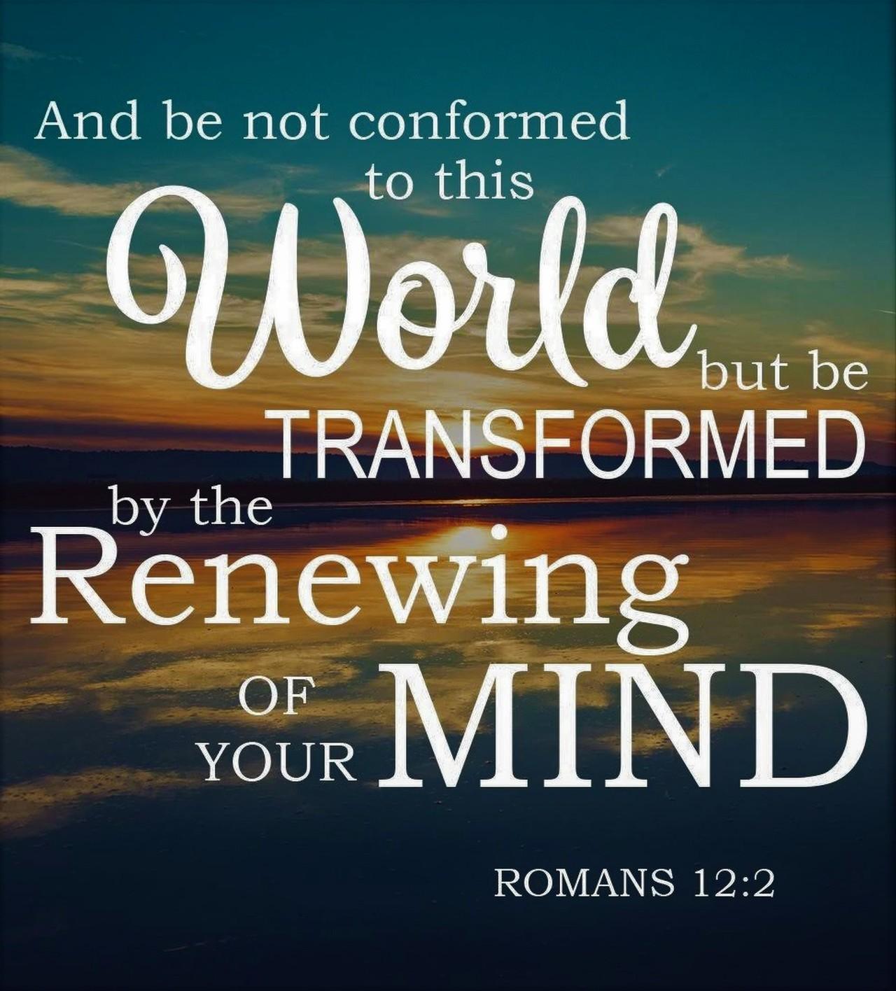 The Living... — Romans 12:2 (KJV) - And be not conformed ...