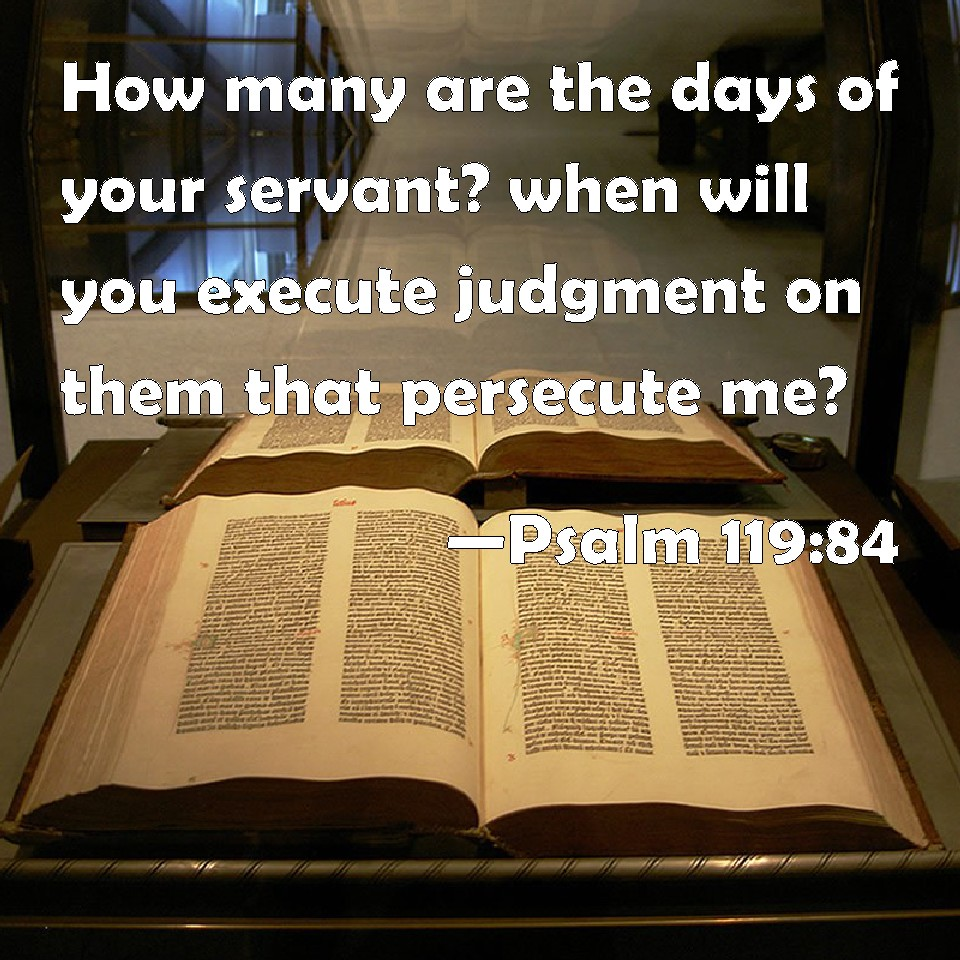 Psalm 119:84 How many are the days of your servant? when ...