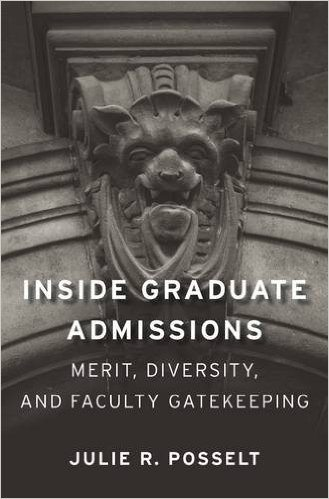 Inside graduate admissions : merit, diversity, and faculty gatekeeping / Julie R. Posselt