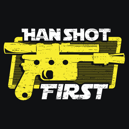 Han Shot First T-Shirt Movie Apparel | Textual Tees