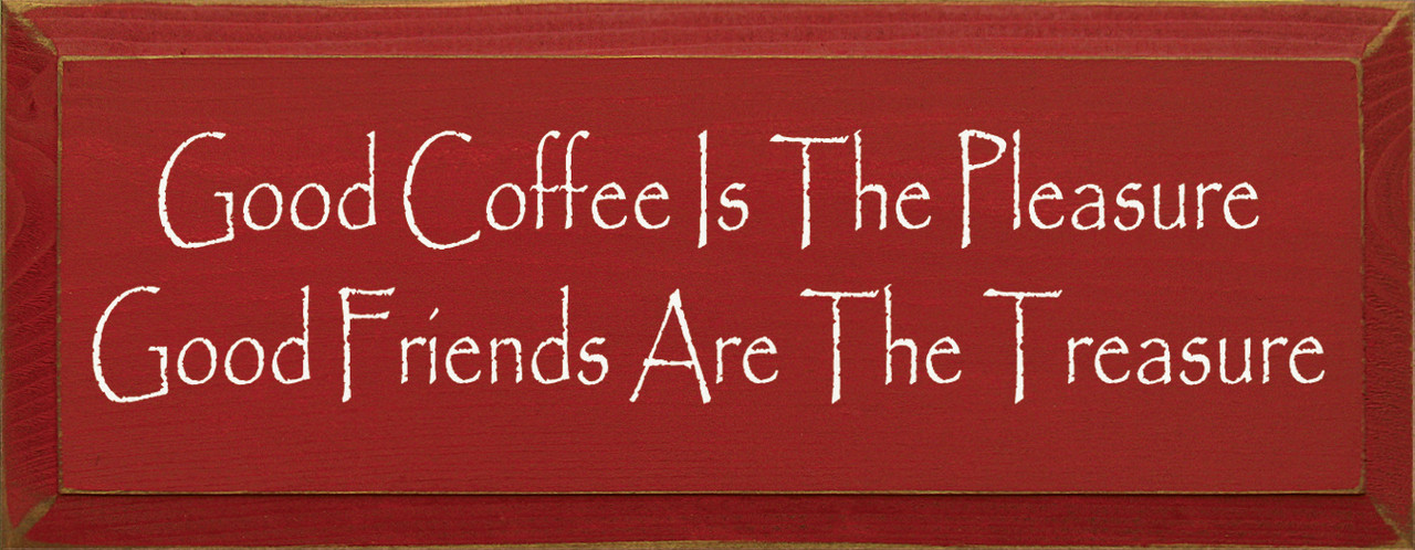 Good Coffee Is The Pleasure Good Friends Are The Treasure