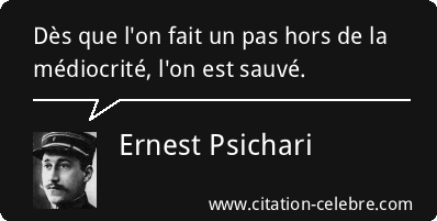 Citation Ernest Psichari mediocrite : Dès que l'on fait un ...
