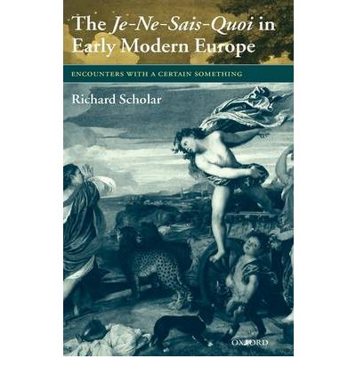 The Je-Ne-Sais-Quoi in Early Modern Europe : Richard ...
