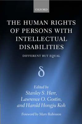 The human rights of persons with intellectual disabilities : different but equal / edited by Stanley S. Herr, Lawrence O. Gostin, Harold Hongju Koh