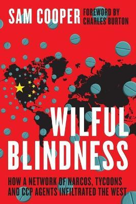 Wilful Blindness, How a network of narcos, tycoons and CCP agents Infiltrated the West : Sam ...