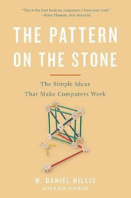 The Pattern on the Stone : The Simple Ideas That Make Computers Work