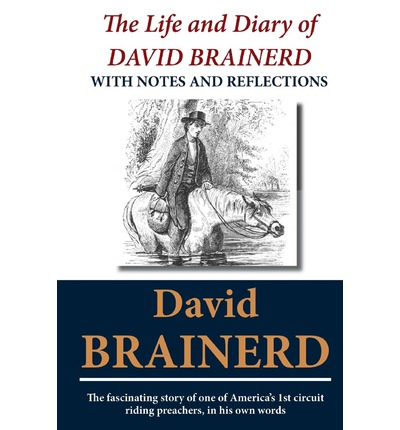 The Life and Diary of David Brainerd : David Brainerd ...