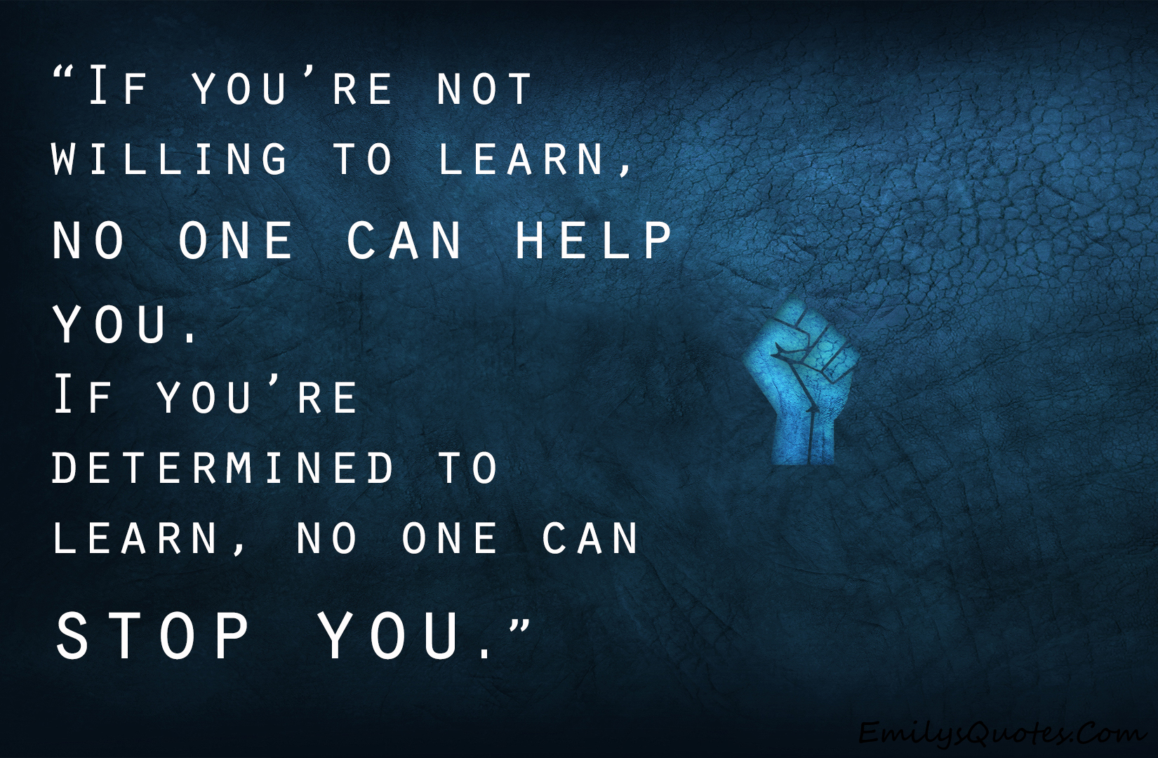 If you're not willing to learn, no one can help you. If ...