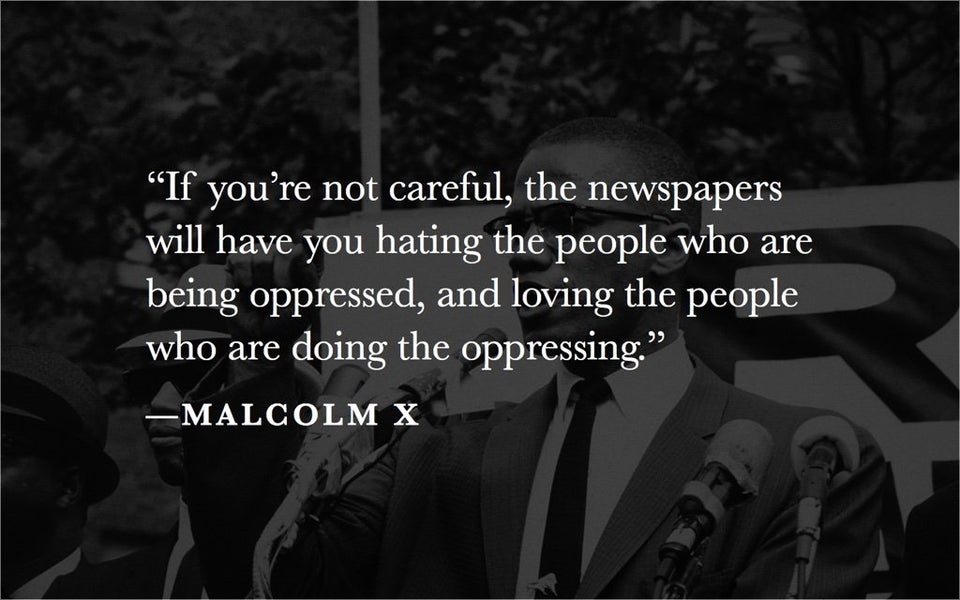 """""""If you're not careful, the newspapers will have you hating the people who are being oppressed ..."""