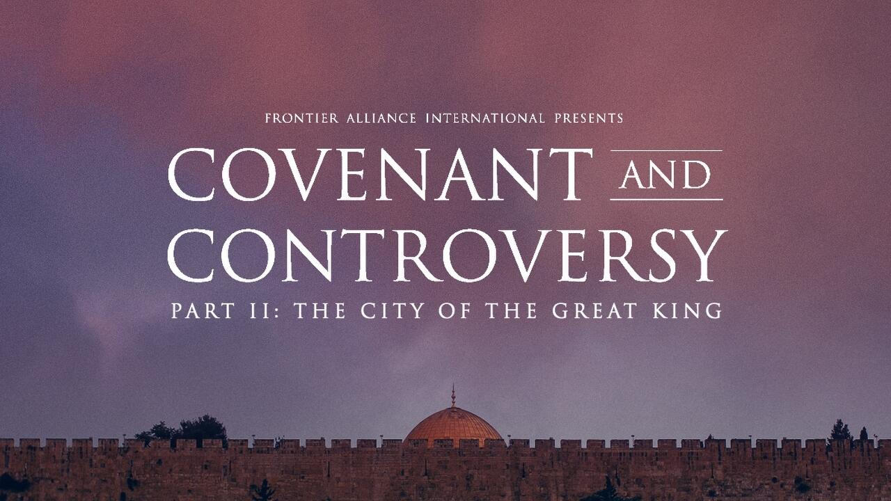 Covenant And Controversy - Part II: City Of The Great King ...