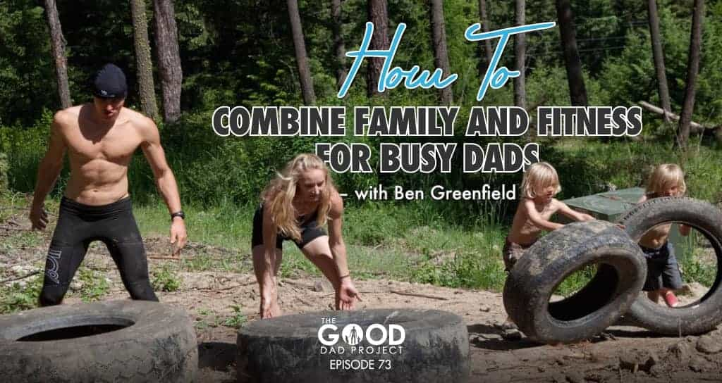 How to Combine Family and Fitness for Busy Dads with Ben ...