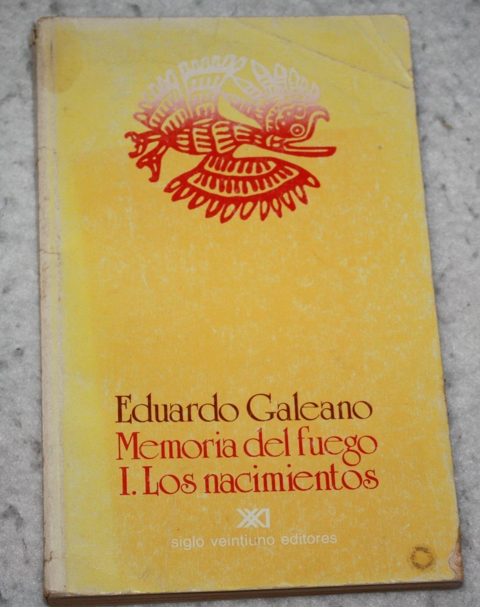 Memorias Del Fuego I. Los Nacimientos. Eduardo Galeano ...