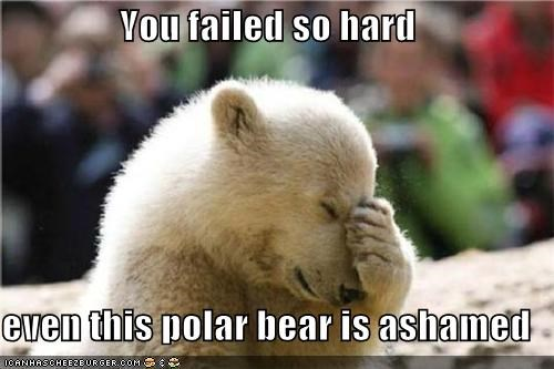You failed so hard even this polar bear is ashamed