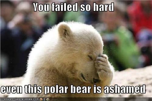 You failed so hard even this polar bear is ashamed