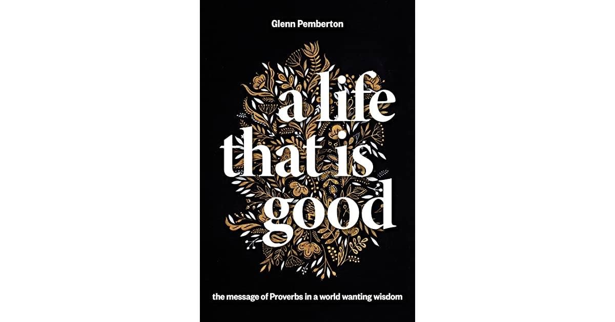 A Life That Is Good: The Message of Proverbs in a World ...