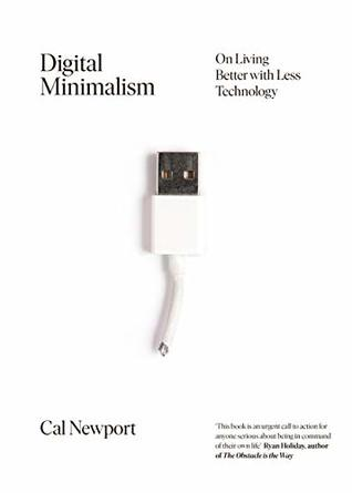 Digital Minimalism: On Living Better with Less Technology ...