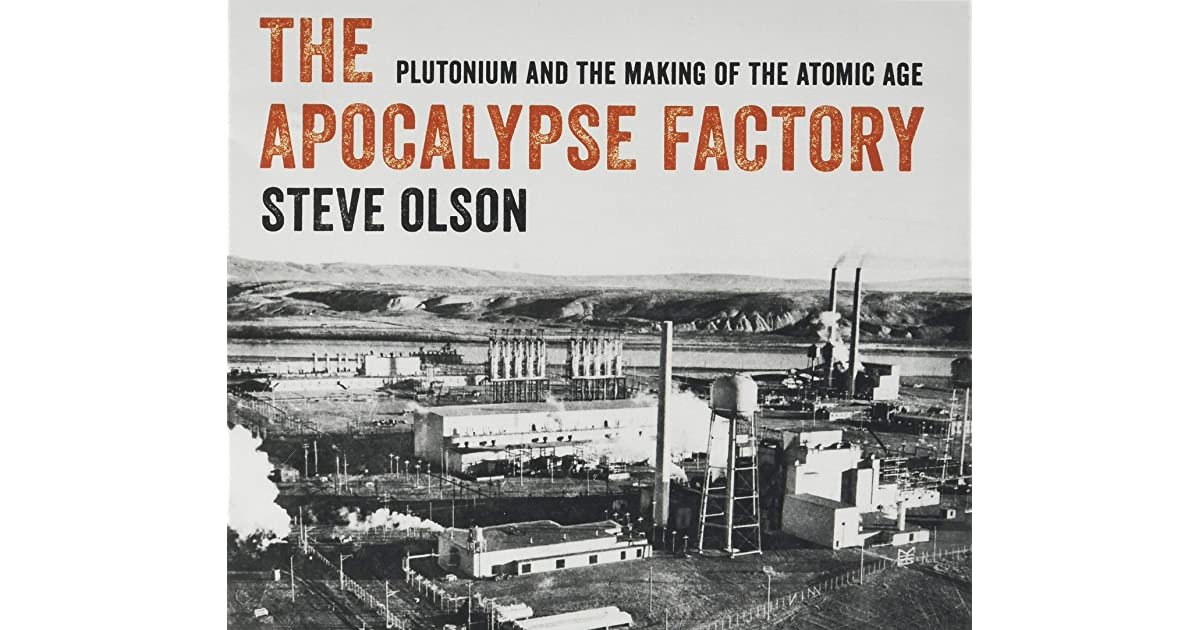 The Apocalypse Factory: Plutonium and the Making of the ...