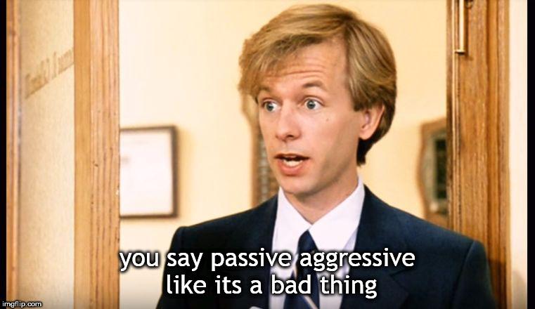 "image de David Spade avec le sous-titre ""You say passive aggressive like it's a bad thing"""