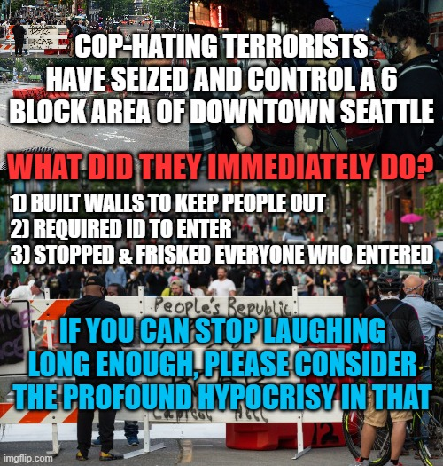Capitol Hill Autonomous Zone Hypocrisy - Imgflip