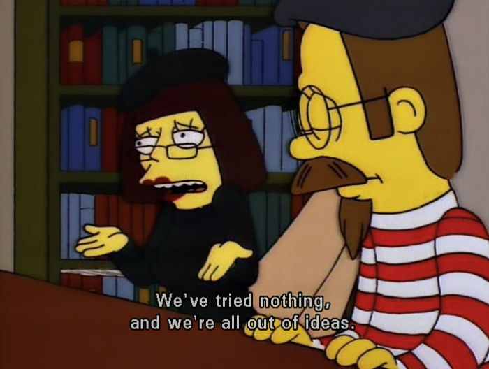 """We've tried nothing and we're all out of ideas!"" 