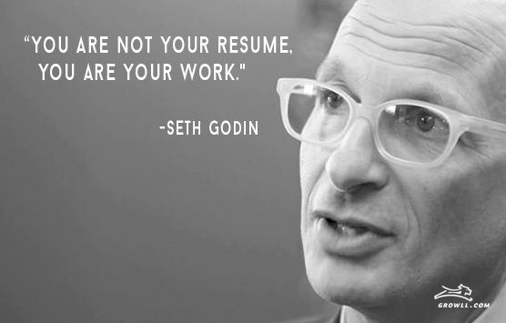 """You are not your resume, you are your work."" -Seth Godin ..."
