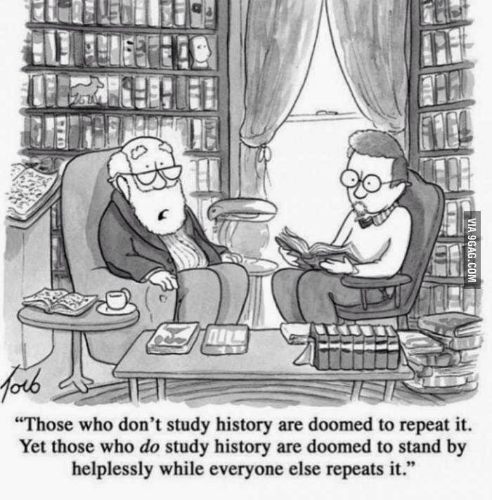 those who don't study history are doomed to repeat it. Yet ...
