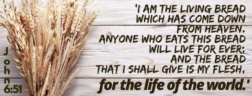 I am the living bread which has come down from heaven. Anyone who eats this bread will live for ...