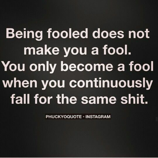 Being fooled does not make you a fool… | Fool quotes, Be ...