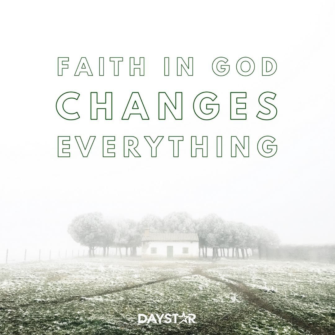 Faith in God changes everything. [Daystar.com]   Christian ...