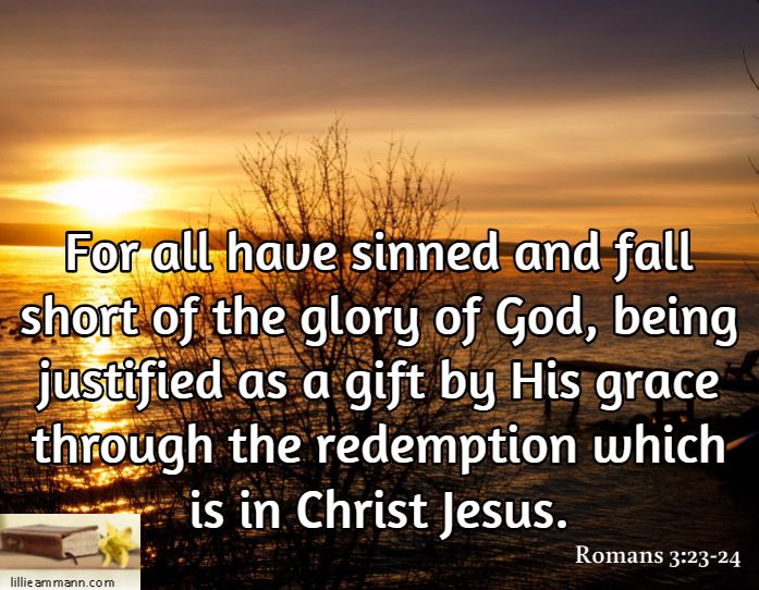 For all have sinned and fall short of the glory of God ...