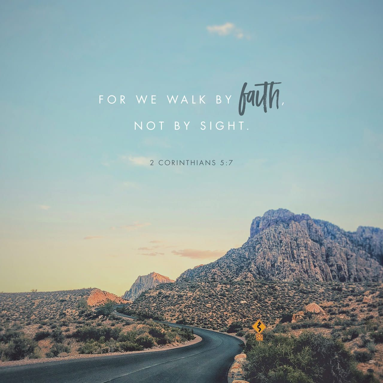 2 Corinthians 5:7 For we live by faith, not by sight ...