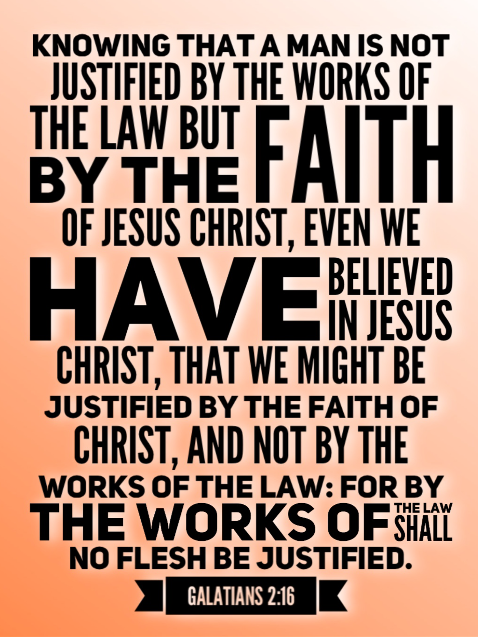 Knowing that a man is not justified by the works of the law, but by the faith of Jesus Christ ...