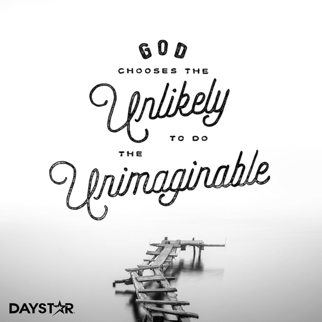 God uses the unlikely to do the unimaginable. [Daystar.com ...