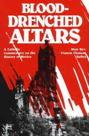 Blood-Drenched Altars by Francis Clement Kelley,http://www ...