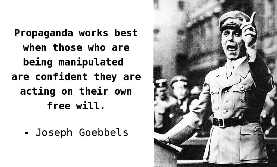 Propaganda works best when those who are… - Joseph Goebbels | Live by quotes