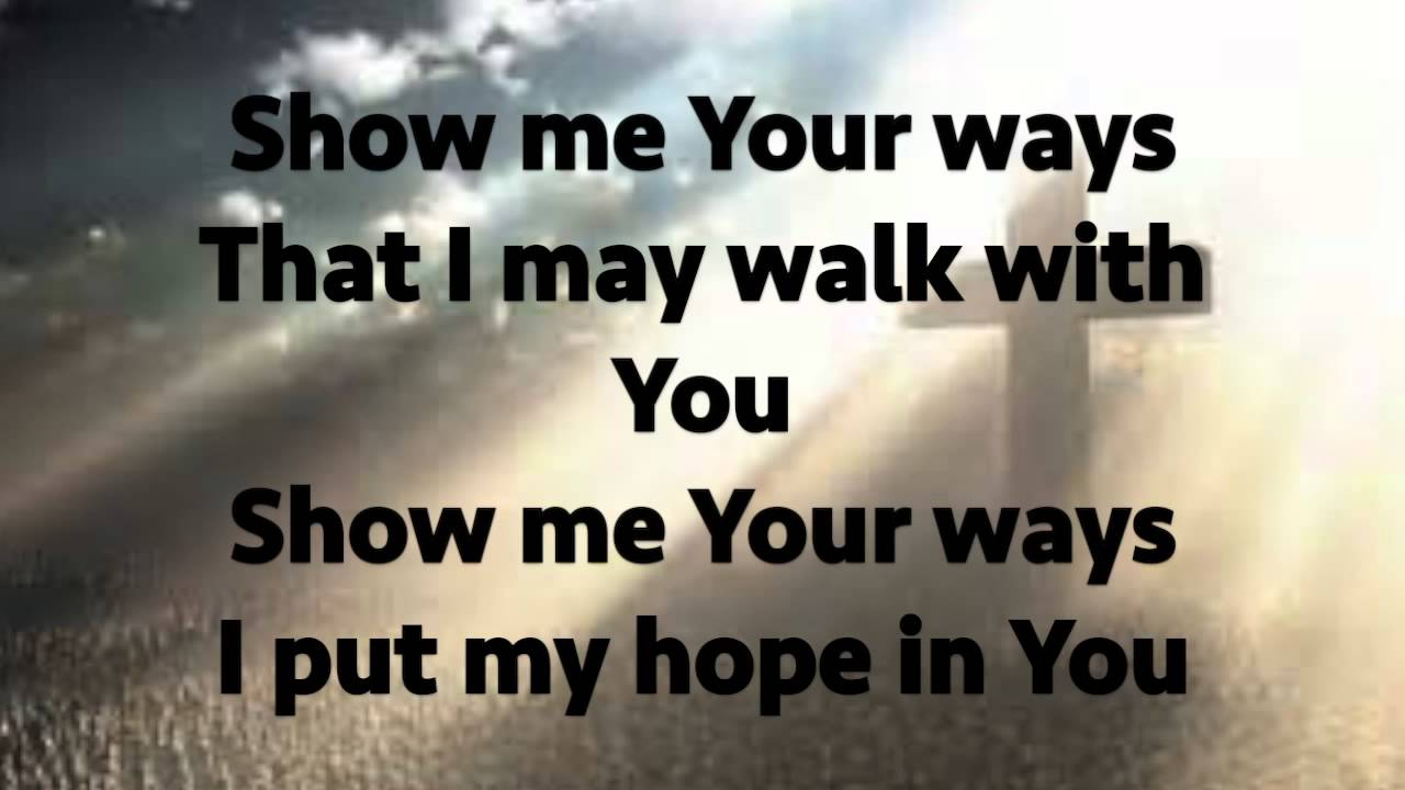 Show me Your ways O Lord - YouTube