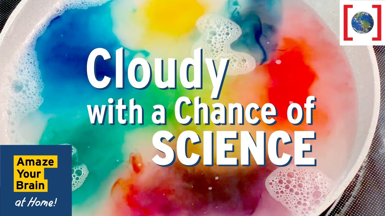 Cloudy with a Chance of Science | Amaze Your Brain at Home ...