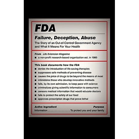 FDA: Failure, Deception, Abuse : The Story of an Out-Of ...