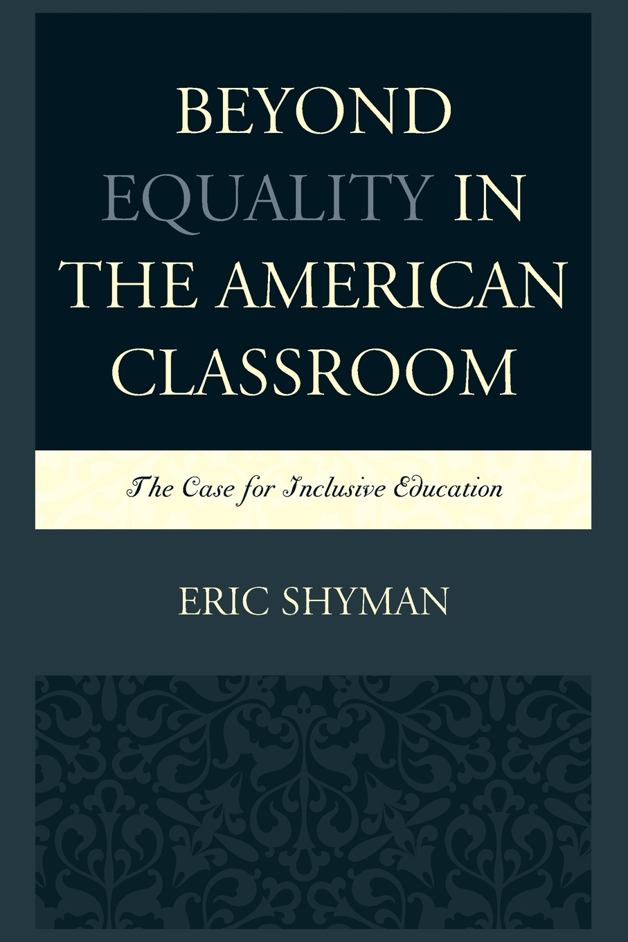 Beyond equality in the American classroom : the case for inclusive education / Eric Shyman