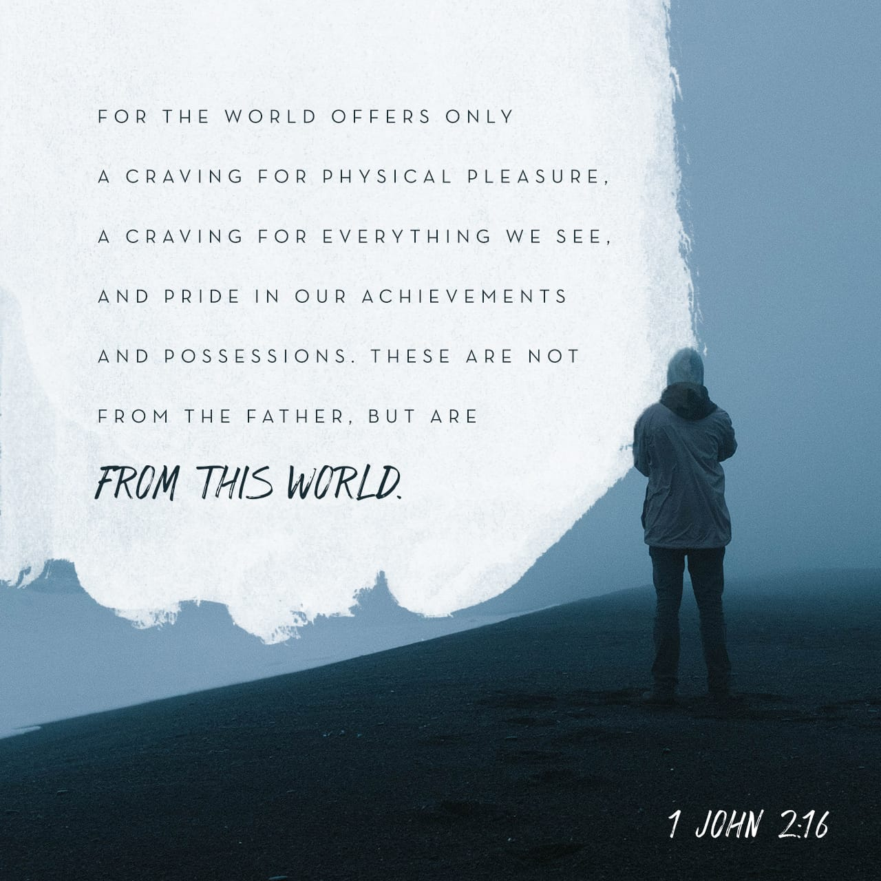 1 John 2:16 For the world offers only a craving for ...