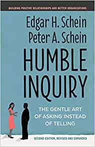 Humble Inquiry, Second Edition: The Gentle Art of Asking Instead of Telling (The Humble ...